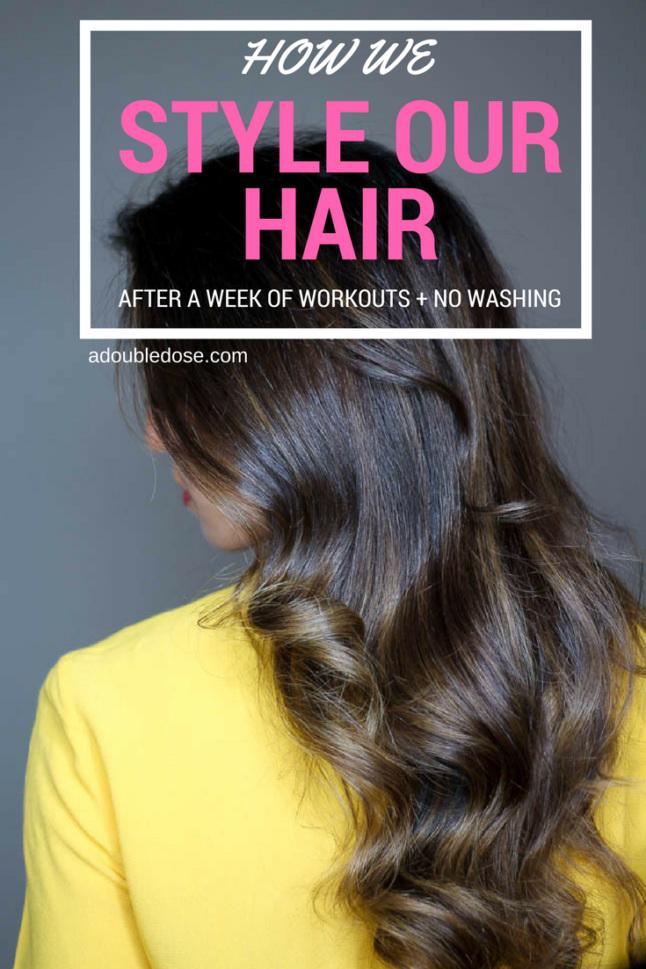 How We Style Our Hair After a Week Of Workouts and No Washing | adoubledose.com
