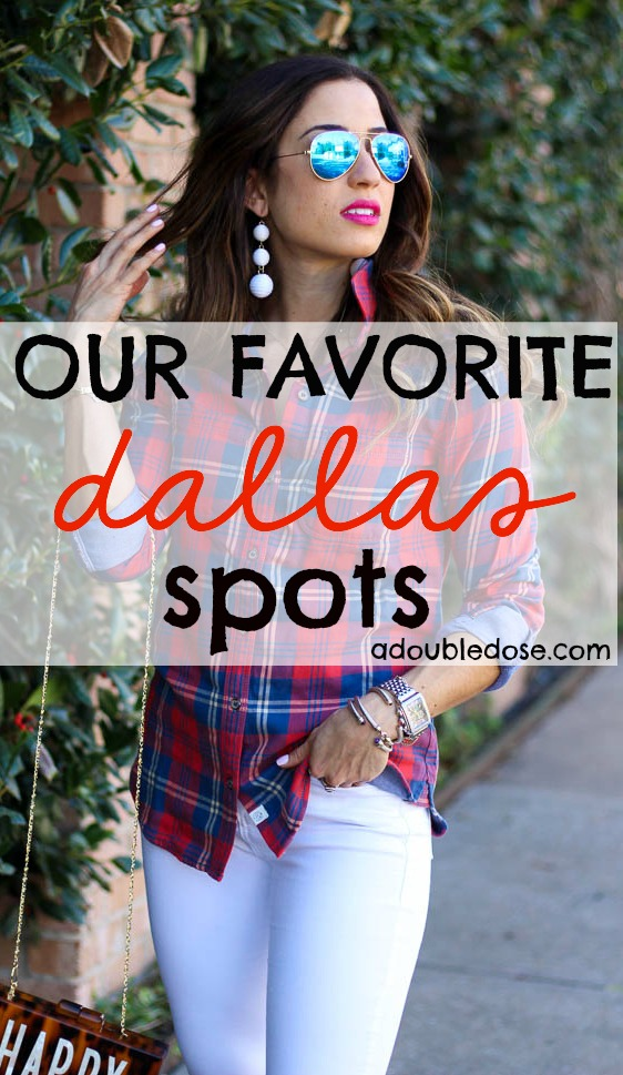 Our Favorite Dallas Spots | adoubledose.com